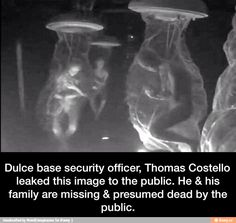 Dulce base security officer, Thomas Costello leaked this image to the public. He & his family are missing & presumed dead by the public.