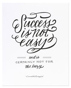 Success is not easy - and is certainly not for the lazy!
