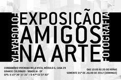 """Exposição fotográfica """"Amigos na Arte""""  Local: Condomínio Vivendas Bela Vista, Módulo G, Casa 29 (Casa da Haydée) - Grande Colorado - Brasília - DF  Dia: 01º de julho de 2012 (domingo)  Hora: das 10:00 às 20:00 horas"""