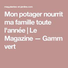 Mon potager nourrit ma famille toute l'année | Le Magazine — Gamm vert