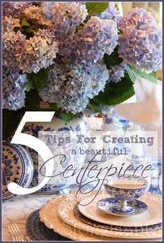 5 TIPS FOR A BEAUTIFUL CENTERPIECE A great centerpiece can make a table! I'll show you how! stonegableblog.com