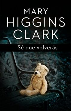 Buy Sé que volverás by Mary Higgins Clark and Read this Book on Kobo's Free Apps. Discover Kobo's Vast Collection of Ebooks and Audiobooks Today - Over 4 Million Titles! Mary Higgins Clark Books, Stephanie Perkins, Sell Your Textbooks, I Love Reading, Book Nooks, Books To Read, Audiobooks, This Book, Teddy Bear