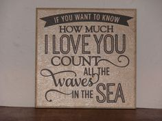 If you want to know how much I love you count all the waves in the sea, Decorative Tile, Plaque, sign, saying, quote by CutesyandCreative on Etsy