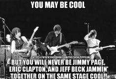 You May Be Cool Meme #jimmypage #ericclapton #jeffbeck #guitarlegends #guitarists #theyardbirdsfame