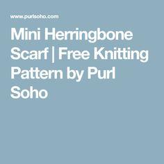 Mini Herringbone Scarf | Free Knitting Pattern by Purl Soho
