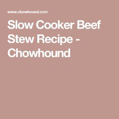 Slow Cooker Beef Stew Recipe - Chowhound