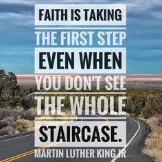"Mr. King said many wise things true things and therefore has tons of quotes floating around out there. Quotes about equality freedom love justice all things that I highly believe in and do my best to practice daily. But the quote that stands out the most to me at this point in my journey is about faith. ----------------------------------------------- ""Faith is taking the first step even when you don't see the whole staircase."" ----------------------------------------------- Having faith in…"