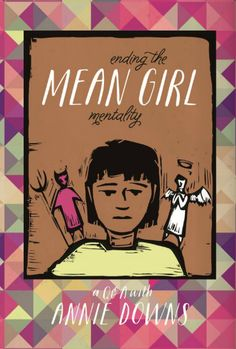Ending The Mean Girl Mentality: A Q&A With Annie F. Downs | MORF Magazine