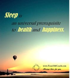 Sleep is an universal prerequisite to health and happiness #Quote #Life #Wisdom #Happiness #Balance  ww.Your24hCoach.com
