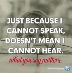 Just because I cannot speak, doesn't mean I cannot hear.