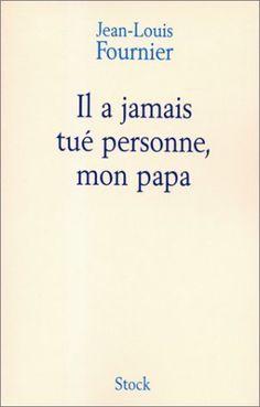les tribulations d'une lectrice: Il a jamais tué personne, mon papa de Jean-Louis Fournier