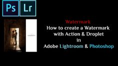 How to create a Watermark with Action & Droplet in Adobe Lightroom & Photoshop