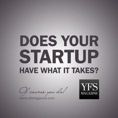Does your startup have what it takes? Of course you do! via @YFSMagazine #smallbiz #startups