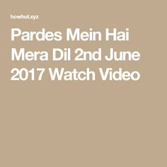 Pardes Mein Hai Mera Dil 2nd June 2017 Watch Video