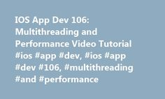 IOS App Dev 106: Multithreading and Performance Video Tutorial #ios #app #dev, #ios #app #dev #106, #multithreading #and #performance http://kansas.remmont.com/ios-app-dev-106-multithreading-and-performance-video-tutorial-ios-app-dev-ios-app-dev-106-multithreading-and-performance/  # Gift Of Education iOS App Dev 106 Building a great app is one thing but making it perform well is quote another! Learn how to enhance your app's performance by taking full advantage of every available ounce of…