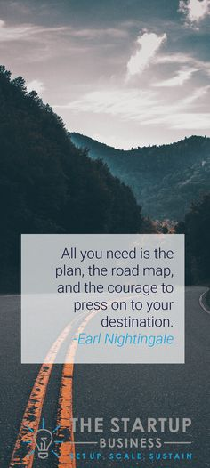 All you need is the plan, the road map, and the courage to press on to your destination. -Earl Nightingale #TheStartupBusiness #Inspire