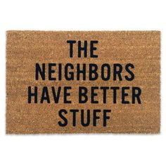 """""""The Neighbors Have Better Stuff"""" Doormat 30"""" x 20"""" Coir and vinyl Flocked lettering Made in America"""