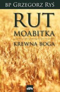 Grzegorz Ryś (biskup) > Rut Moabitka. Krewna Boga