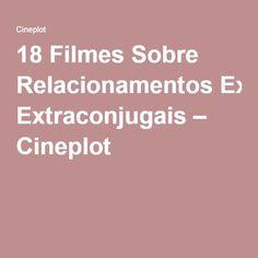 18 Filmes Sobre Relacionamentos Extraconjugais – Cineplot
