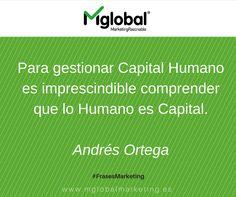 """""""Para gestionar Capital Humano es imprescindible comprender que lo Humano es Capital"""" Andrés Ortega #FrasesMarketing #MarketingRazonable"""