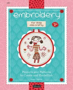 """Embroidery for Little Miss Crafty: Projects and patterns to create and embellish"", Helen Dardik 2009"