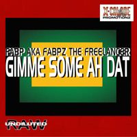 Gimme Some Ah Dat - Fabp aka Fabpz the Freelancer by X-CALADE PROMOTIONZ on SoundCloud
