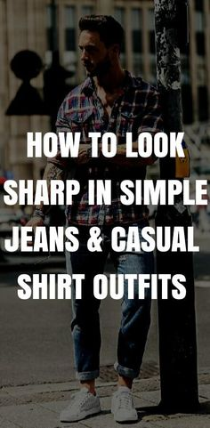 Want to look in simple jeans & shirt outfits? See these awesome Jeans and casual shirt outfits for men