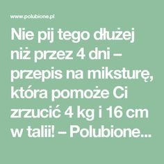 Nie pij tego dłużej niż przez 4 dni – przepis na miksturę, która pomoże Ci zrzucić 4 kg i 16 cm w talii! – Polubione.pl Diet And Nutrition, Health Diet, Health Fitness, Diet Drinks, Healthy Drinks, Healthy Chicken Recipes, Diet Recipes, Remedy Spa, Remedies