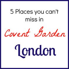 5 Places you can't miss in Covent Garden London