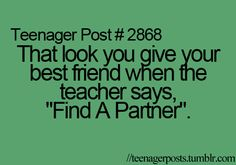 """Teenager Post That look you give your best friend when yoir teacher says """"Find A Partner"""" Funny Teen Posts, Teenager Posts Boys, Teenager Quotes, Relatable Posts, Post Quotes, True Quotes, Funny Quotes, Qoutes, Funny Memes"""