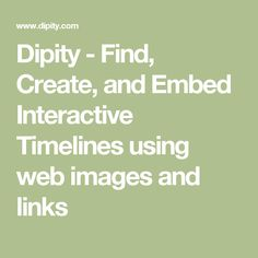 Dipity - Find, Create, and Embed Interactive Timelines using web images and links