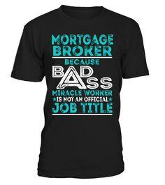 Mortgage Broker - Badass Miracle Worker