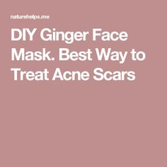 DIY Ginger Face Mask. Best Way to Treat Acne Scars
