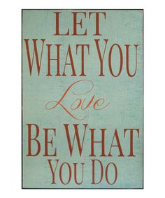 Look what I found on #zulily! 'Let What You Love' Wall Sign #zulilyfinds