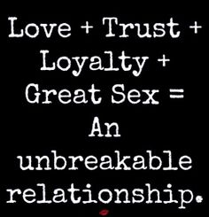 love trust loyalty great sex an unbreakable relationship