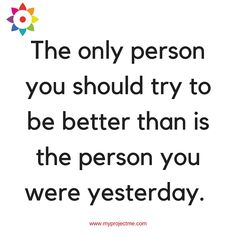 #MamaMantra of the day: The only person you should try to be better than us the person you were yesterday.