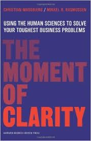 Image result for The Moment of Clarity: Using the Human Sciences to Solve Your Toughest Business Problems