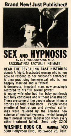 "Sex and Hypnosis, ""Read the revealing case histories about: A frigid, frustrated woman who is now able to respond to her husband's embraces! A once-practicing homosexual who is now happily married and a father!"""