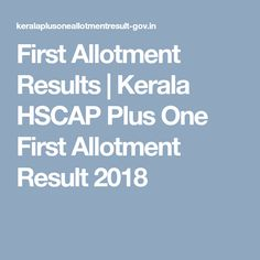 First Allotment Results | Kerala HSCAP Plus One First Allotment Result 2018