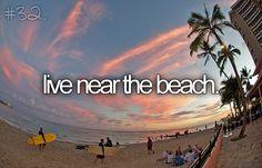 Live near the beach.
