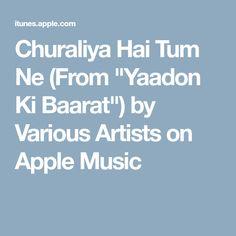 "Churaliya Hai Tum Ne (From ""Yaadon Ki Baarat"") by Various Artists on Apple Music"
