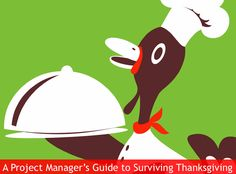 Enjoy the Turkey: A Project Manager's Guide to Surviving Thanksgiving Day. #Thanksgiving #ProjectManagement