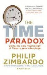 Time Paradox: Using the New Psychology of Timeto Your Advantage - Philip Zimbardo