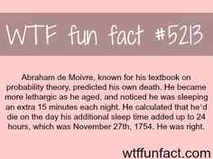 This man, Abraham de Moivre -  predicted the date of his own death - WTF! weird & not-so-fun facts!