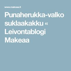 Punaherukka-valkosuklaakakku « Leivontablogi Makeaa Baking, Sweet, Recipes, Food, Addiction, Bakken, Rezepte, Bread, Meals