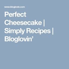 Perfect Cheesecake | Simply Recipes | Bloglovin'