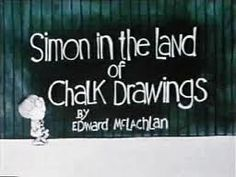 Children's animation featuring a boy named Simon who has a magic chalkboard which makes anything he writes or draws on it become real. I used to watch this on Captain Kangaroo as a child.