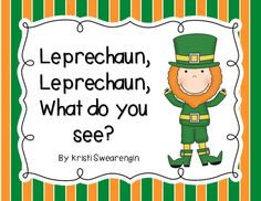 Leprechaun, Leprechaun What Do You See? Emergent reader pack. Includes three different variations and full color book. $3 http://www.teacherspayteachers.com/Product/Leprechaun-Leprechaun-Emergent-Reader-Pack-Common-Core-Aligned