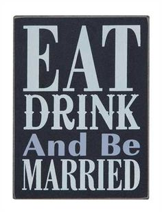 """""""""""Eat Drink And Be Married"""""""" Sign"""
