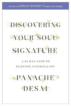 Discovering Your Soul Signature: A 33 Day Path to Purpose, Passion and Joy by Panache Desai http://www.amazon.com/dp/B00GO99IXG/ref=cm_sw_r_pi_dp_jtoYvb03EKEHD
